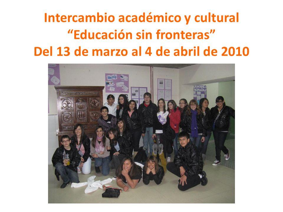 Intercambio académico y cultural Educación sin fronteras Del 13 de marzo al 4 de abril de 2010