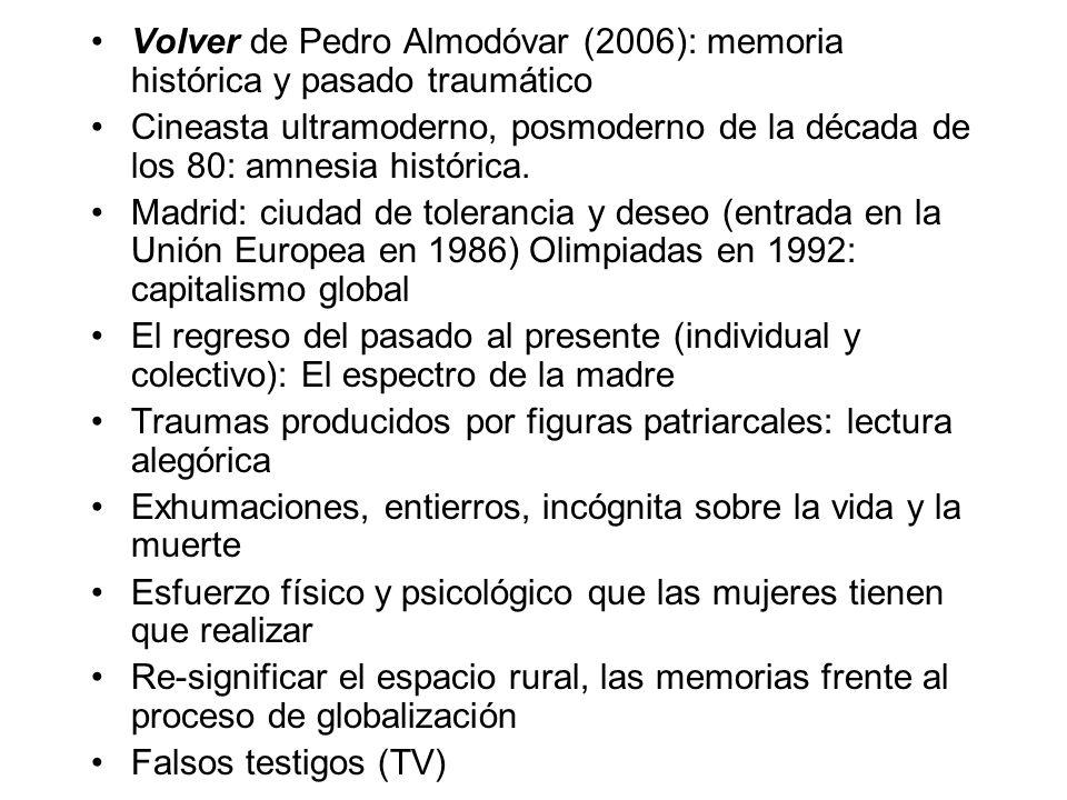 Volver de Pedro Almodóvar (2006): memoria histórica y pasado traumático Cineasta ultramoderno, posmoderno de la década de los 80: amnesia histórica.