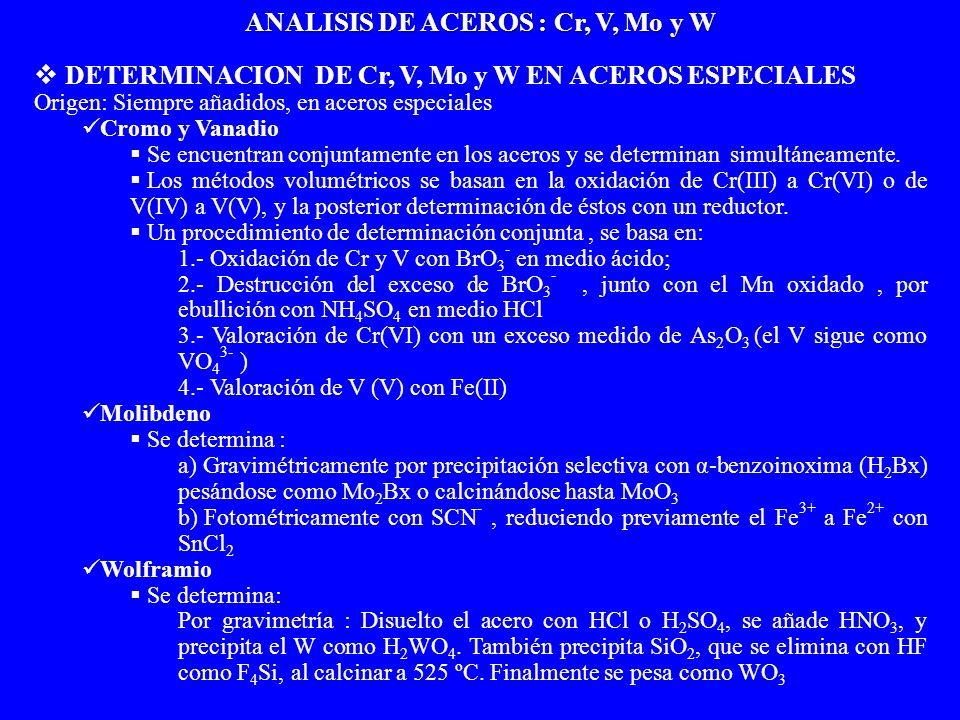 DETERMINACION DE Cr, V, Mo y W EN ACEROS ESPECIALES Origen: Siempre añadidos, en aceros especiales Cromo y Vanadio Se encuentran conjuntamente en los