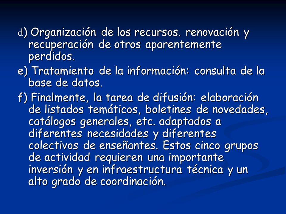 d ) Organización de los recursos. renovación y recuperación de otros aparentemente perdidos. e) Tratamiento de la información: consulta de la base de