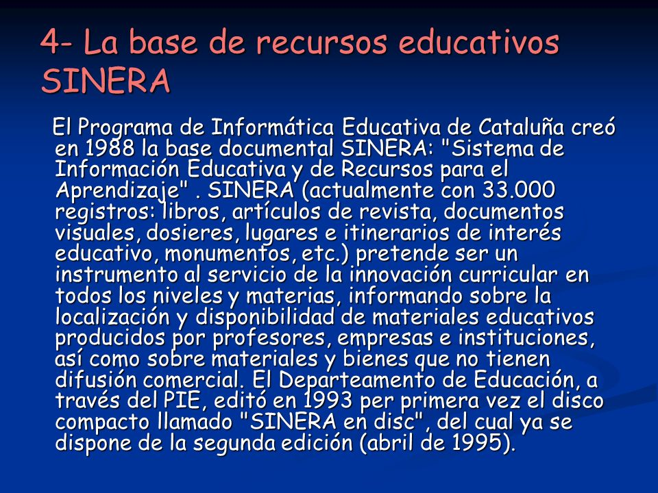 4- La base de recursos educativos SINERA El Programa de Informática Educativa de Cataluña creó en 1988 la base documental SINERA: