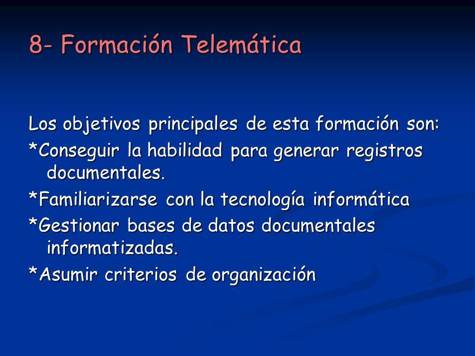 8- Formación Telemática Los objetivos principales de esta formación son: *Conseguir la habilidad para generar registros documentales. *Familiarizarse