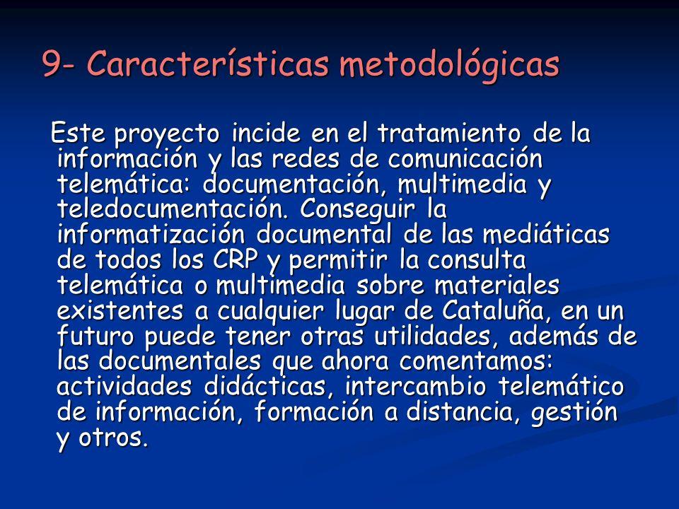9- Características metodológicas Este proyecto incide en el tratamiento de la información y las redes de comunicación telemática: documentación, multi