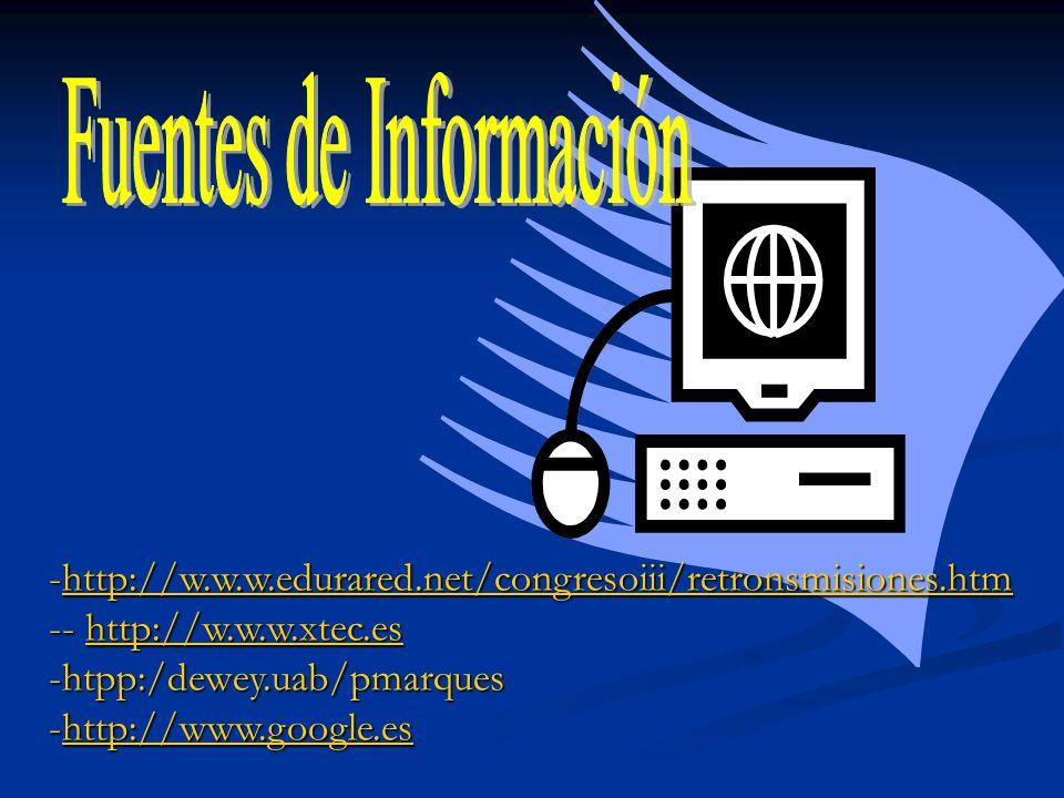-http://w.w.w.edurared.net/congresoiii/retronsmisiones.htm http://w.w.w.edurared.net/congresoiii/retronsmisiones.htm -- http://w.w.w.xtec.es http://w.