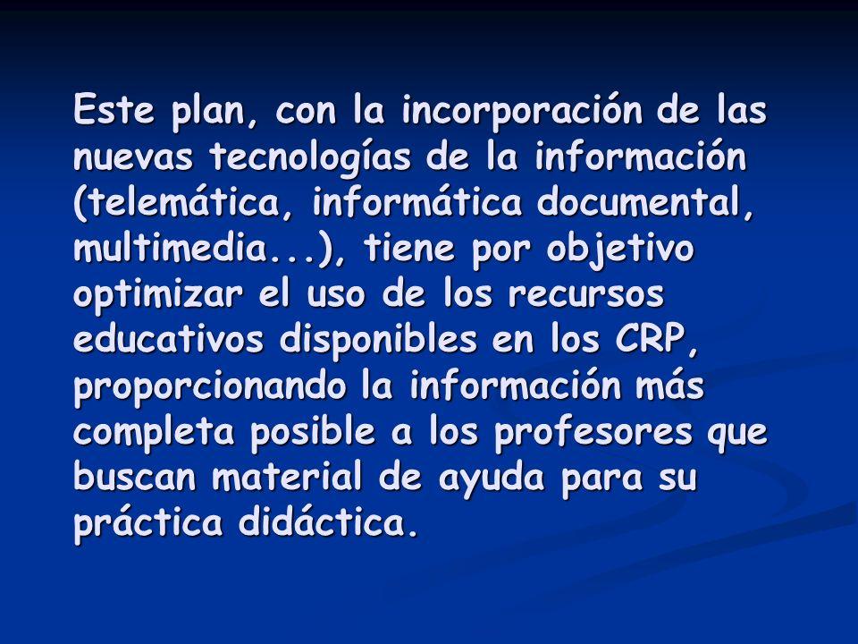 Este plan, con la incorporación de las nuevas tecnologías de la información (telemática, informática documental, multimedia...), tiene por objetivo op