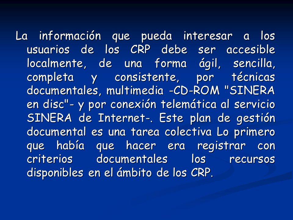 La información que pueda interesar a los usuarios de los CRP debe ser accesible localmente, de una forma ágil, sencilla, completa y consistente, por t