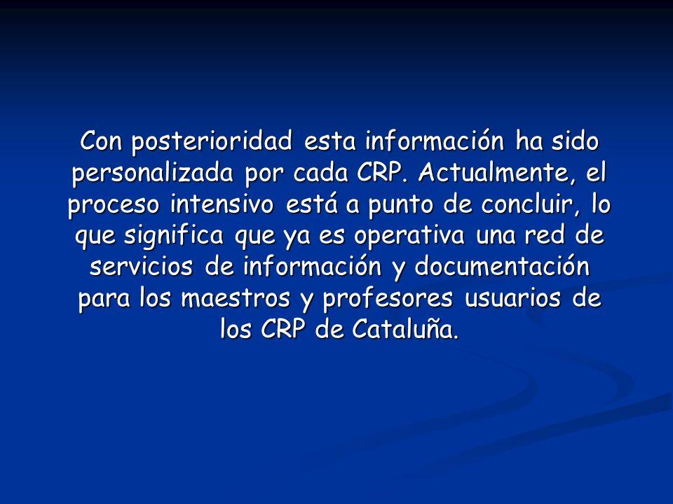 Con posterioridad esta información ha sido personalizada por cada CRP. Actualmente, el proceso intensivo está a punto de concluir, lo que significa qu