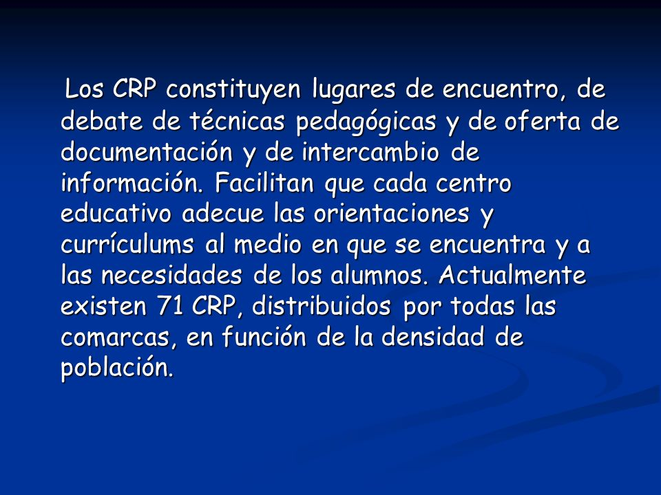 Los CRP constituyen lugares de encuentro, de debate de técnicas pedagógicas y de oferta de documentación y de intercambio de información. Facilitan qu