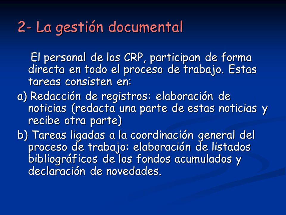 2- La gestión documental El personal de los CRP, participan de forma directa en todo el proceso de trabajo. Estas tareas consisten en: El personal de