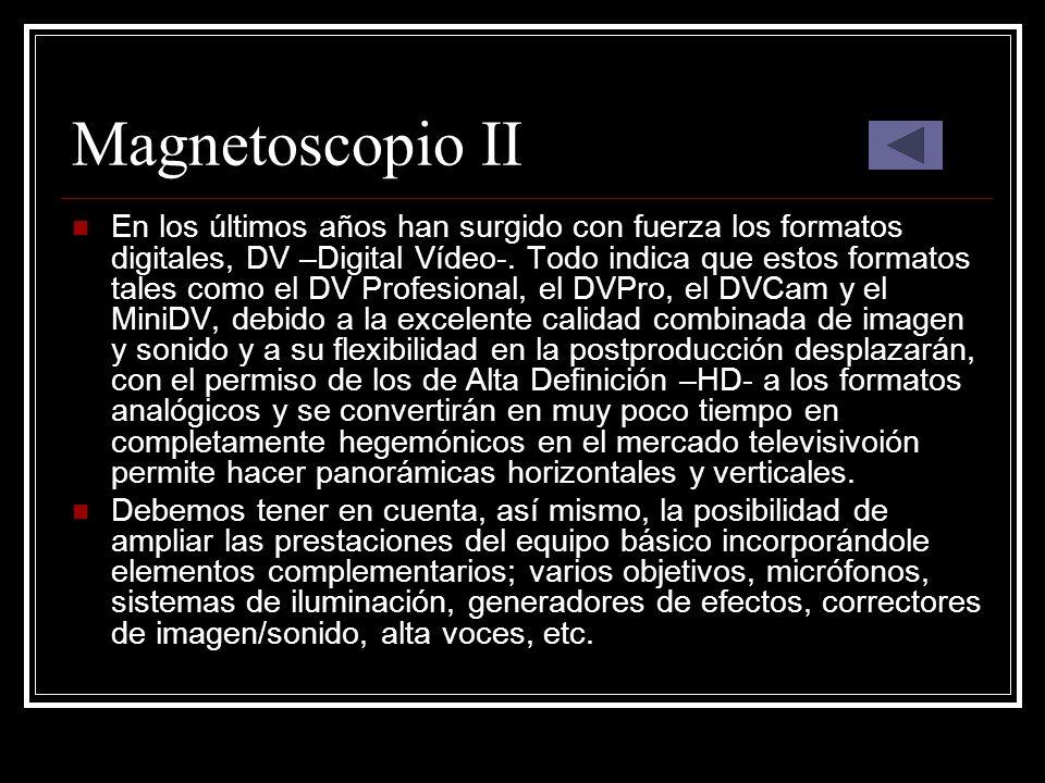 Magnetoscopio II En los últimos años han surgido con fuerza los formatos digitales, DV –Digital Vídeo-. Todo indica que estos formatos tales como el D