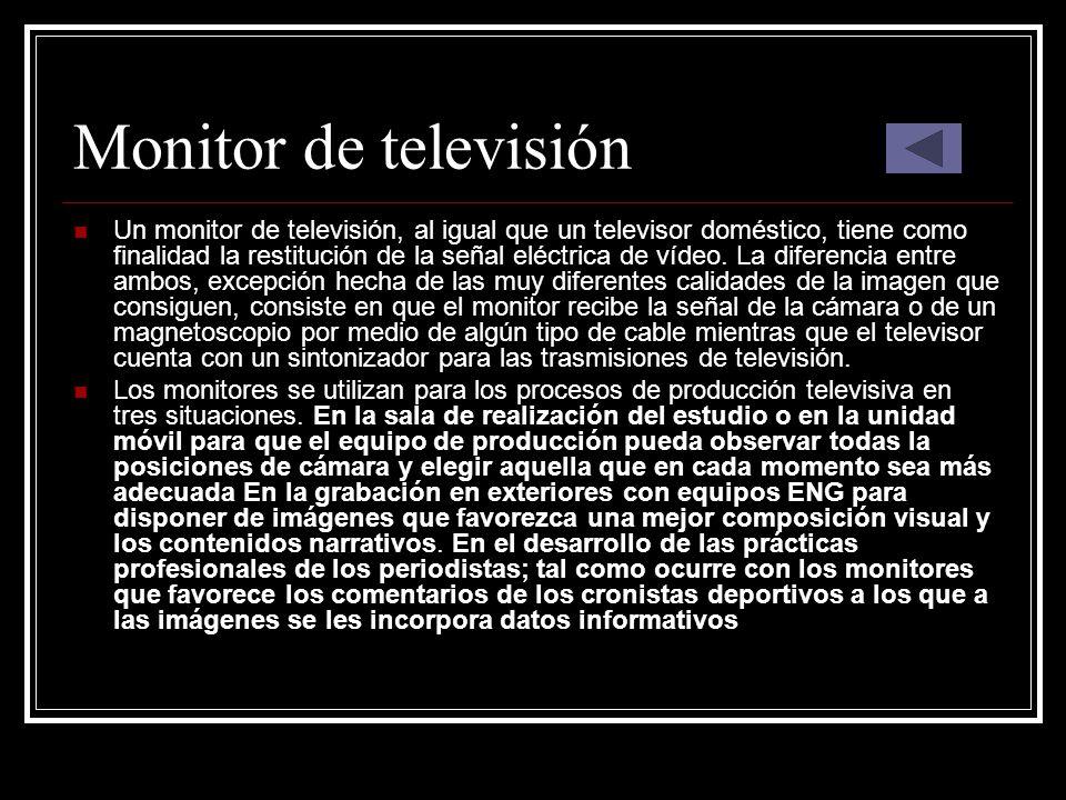 Monitor de televisión Un monitor de televisión, al igual que un televisor doméstico, tiene como finalidad la restitución de la señal eléctrica de víde