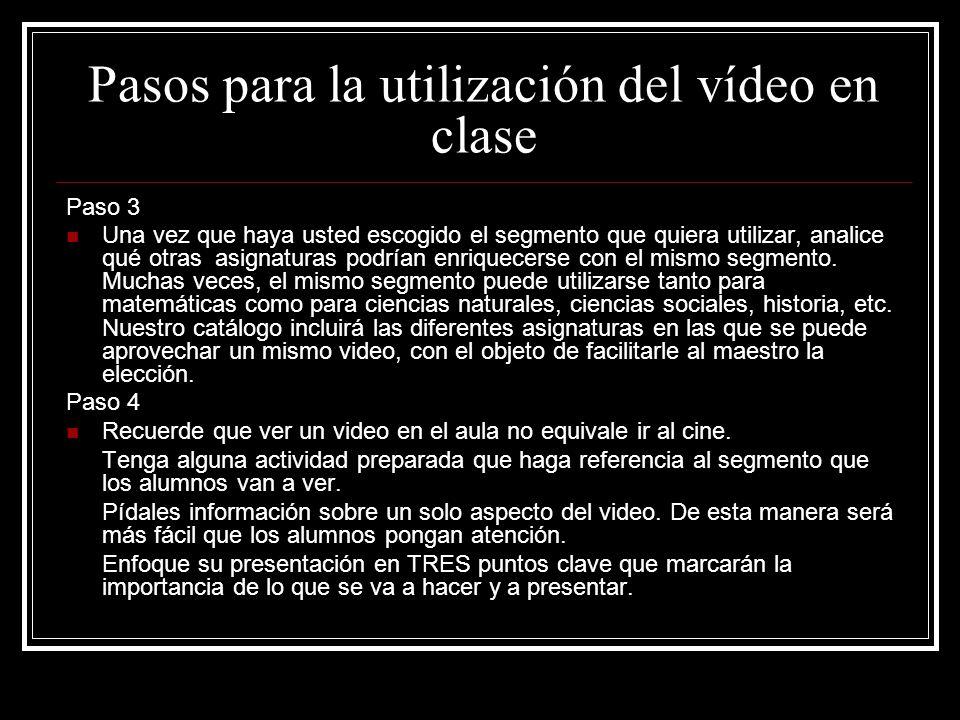 Pasos para la utilización del vídeo en clase Paso 3 Una vez que haya usted escogido el segmento que quiera utilizar, analice qué otras asignaturas pod