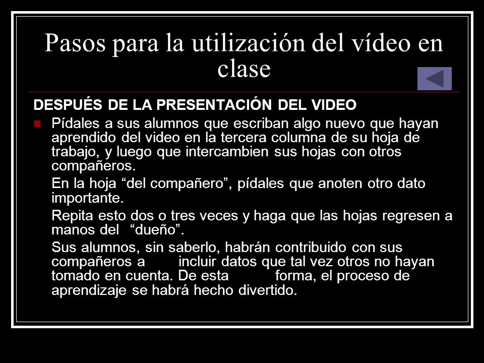 Pasos para la utilización del vídeo en clase DESPUÉS DE LA PRESENTACIÓN DEL VIDEO Pídales a sus alumnos que escriban algo nuevo que hayan aprendido de