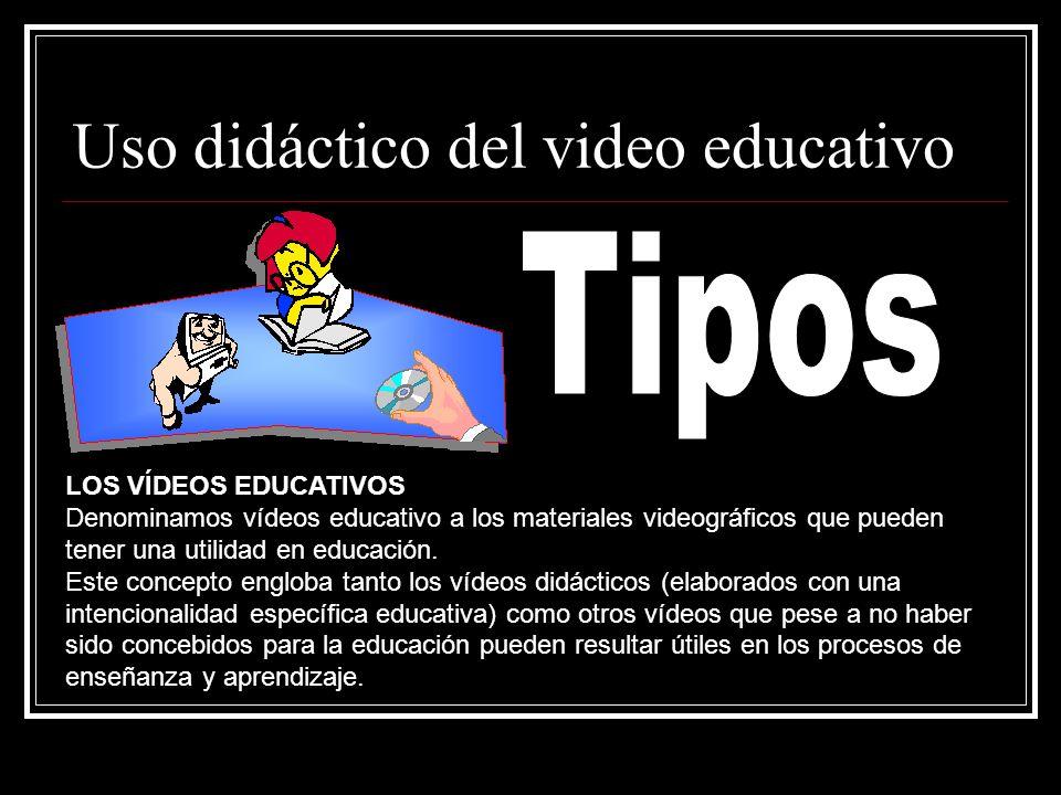 Uso didáctico del video educativo LOS VÍDEOS EDUCATIVOS Denominamos vídeos educativo a los materiales videográficos que pueden tener una utilidad en e