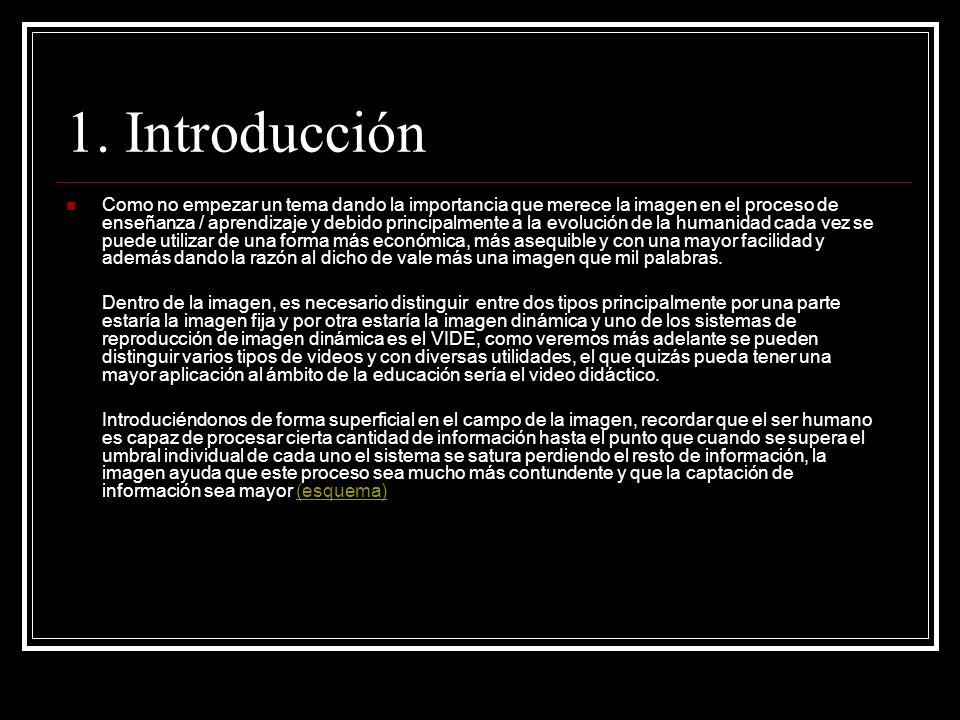 1. Introducción Como no empezar un tema dando la importancia que merece la imagen en el proceso de enseñanza / aprendizaje y debido principalmente a l