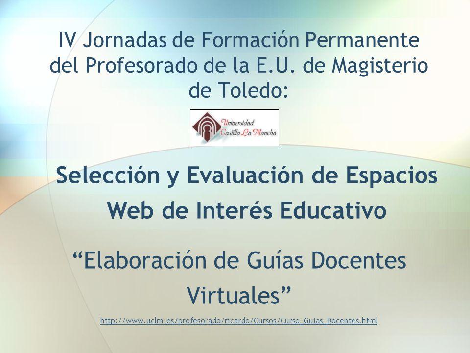 IV Jornadas de Formación Permanente del Profesorado de la E.U. de Magisterio de Toledo: Elaboración de Guías Docentes Virtuales http://www.uclm.es/pro