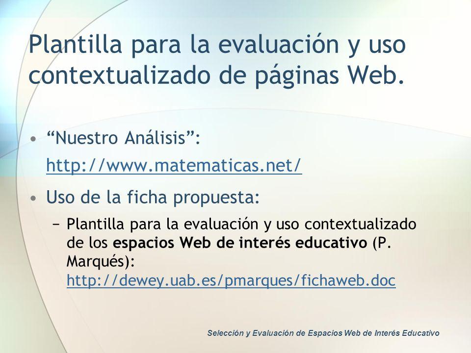 Plantilla para la evaluación y uso contextualizado de páginas Web. Nuestro Análisis: http://www.matematicas.net/ http://www.matematicas.net/ Uso de la