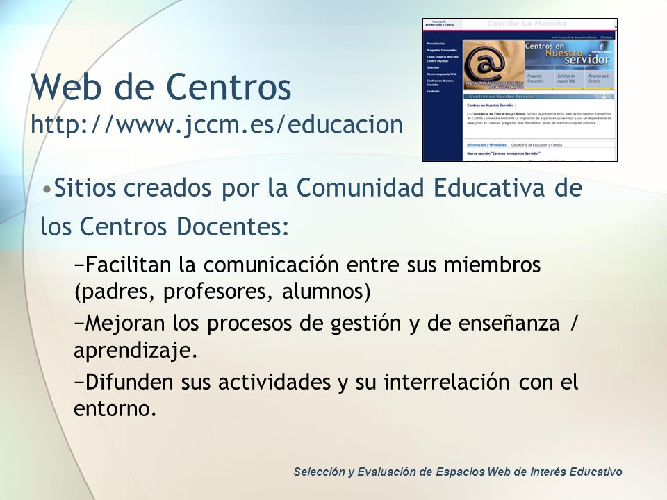 Web de Centros http://www.jccm.es/educacion Sitios creados por la Comunidad Educativa de los Centros Docentes: Facilitan la comunicación entre sus mie