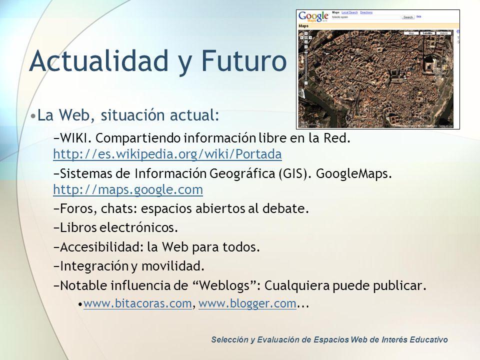Actualidad y Futuro La Web, situación actual: WIKI. Compartiendo información libre en la Red. http://es.wikipedia.org/wiki/Portada http://es.wikipedia
