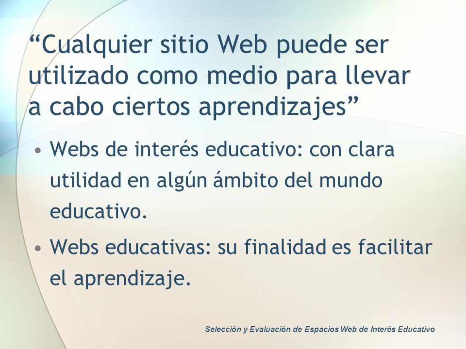 Cualquier sitio Web puede ser utilizado como medio para llevar a cabo ciertos aprendizajes Webs de interés educativo: con clara utilidad en algún ámbi