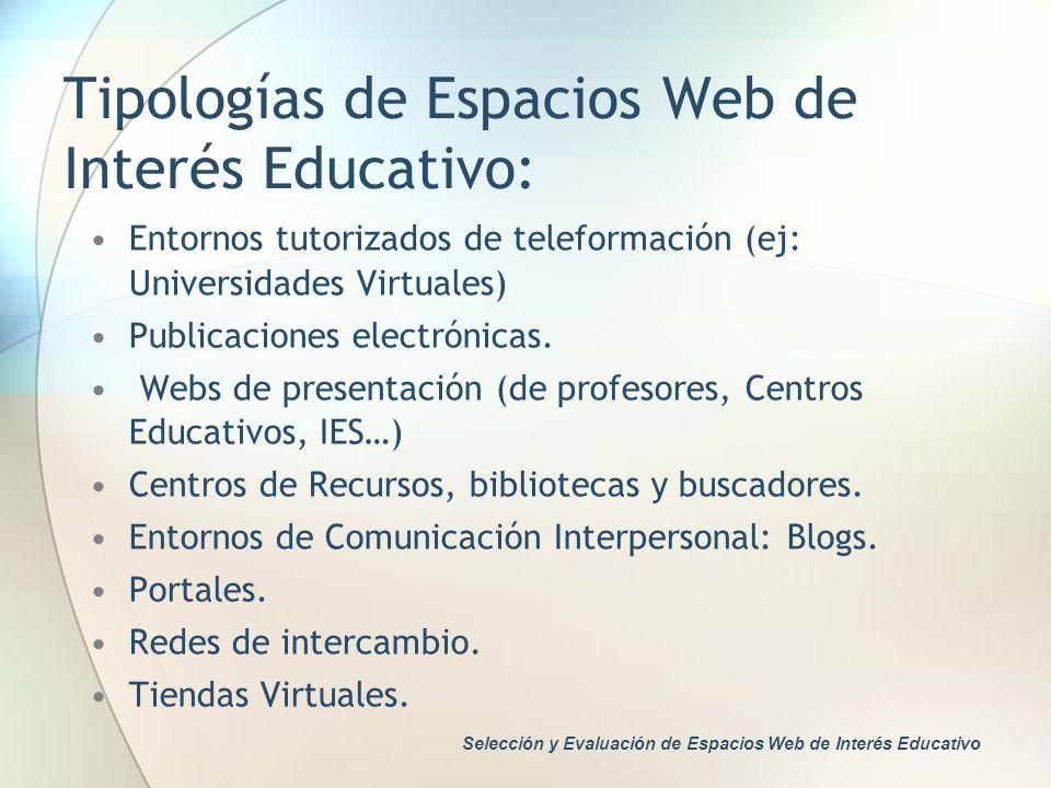 Tipologías de Espacios Web de Interés Educativo: Entornos tutorizados de teleformación (ej: Universidades Virtuales) Publicaciones electrónicas. Webs