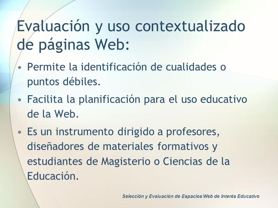 Evaluación y uso contextualizado de páginas Web: Permite la identificación de cualidades o puntos débiles. Facilita la planificación para el uso educa