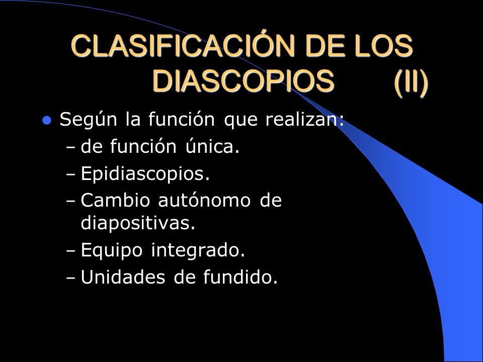 CLASIFICACIÓN DE LOS DIASCOPIOS ( I ) Según el tamaño del soporte: – de pequeño formato. – De gran formato. Según el funcionamiento: – Manuales. – Aut