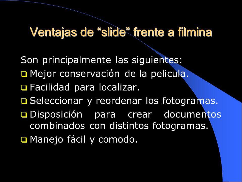 EL SOPORTE TÉCNICO 1- Como filmina. Ofrece los fotogramas en la misma tira de película. Los formatos en que se presentan son dos: 2- Como slide. Es la