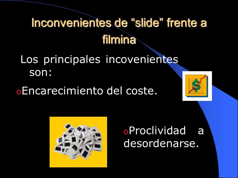 Ventajas de slide frente a filmina Son principalmente las siguientes: Mejor conservación de la pelicula. Facilidad para localizar. Seleccionar y reord