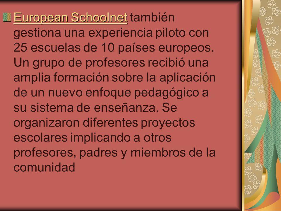 European Schoolnet European Schoolnet también gestiona una experiencia piloto con 25 escuelas de 10 países europeos.