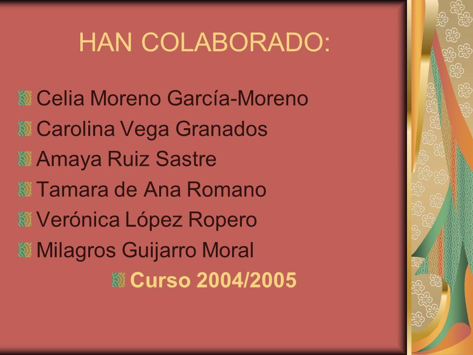 HAN COLABORADO: Celia Moreno García-Moreno Carolina Vega Granados Amaya Ruiz Sastre Tamara de Ana Romano Verónica López Ropero Milagros Guijarro Moral Curso 2004/2005