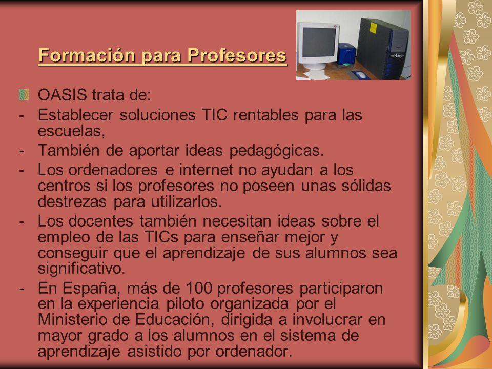 OASIS trata de: -Establecer soluciones TIC rentables para las escuelas, -También de aportar ideas pedagógicas.