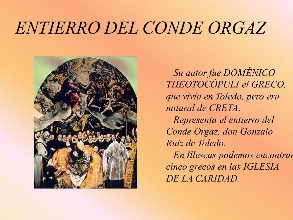 ENTIERRO DEL CONDE ORGAZ Su autor fue DOMÉNICO THEOTOCÓPULI el GRECO, que vivía en Toledo, pero era natural de CRETA. Representa el entierro del Conde