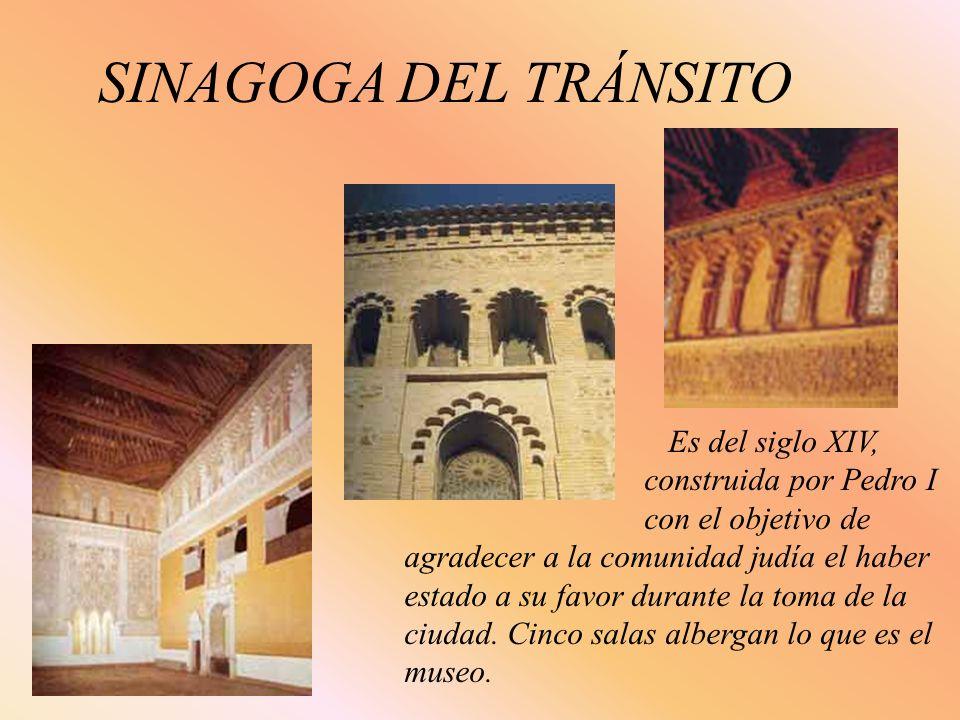 SINAGOGA DEL TRÁNSITO Es del siglo XIV, construida por Pedro I con el objetivo de agradecer a la comunidad judía el haber estado a su favor durante la