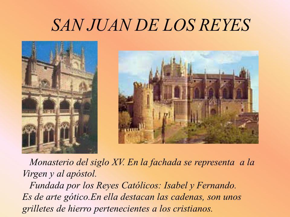 SAN JUAN DE LOS REYES Monasterio del siglo XV. En la fachada se representa a la Virgen y al apóstol. Fundada por los Reyes Católicos: Isabel y Fernand