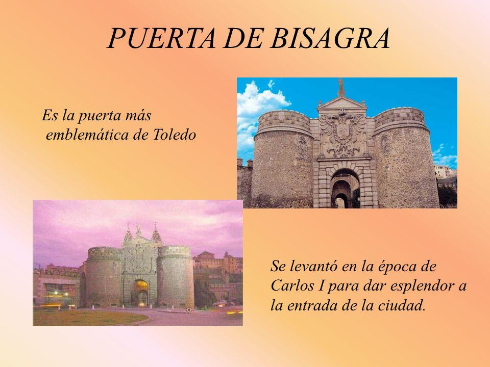 PUERTA DE BISAGRA Se levantó en la época de Carlos I para dar esplendor a la entrada de la ciudad. Es la puerta más emblemática de Toledo