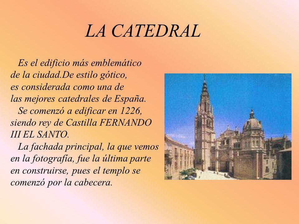 LA CATEDRAL Es el edificio más emblemático de la ciudad.De estilo gótico, es considerada como una de las mejores catedrales de España. Se comenzó a ed
