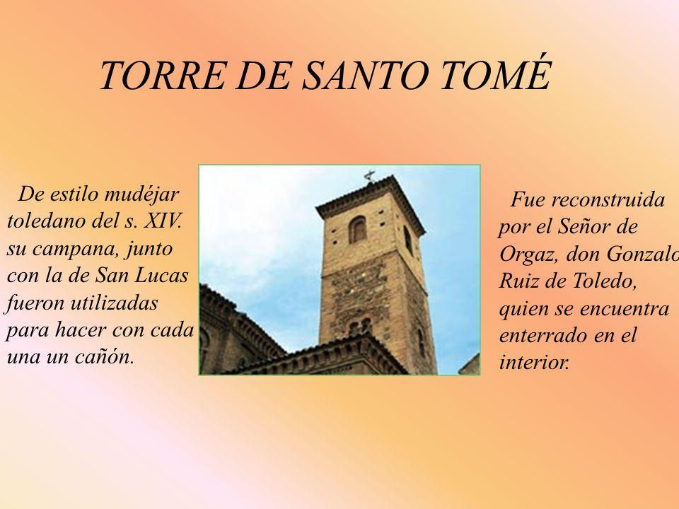 TORRE DE SANTO TOMÉ De estilo mudéjar toledano del s. XIV. su campana, junto con la de San Lucas fueron utilizadas para hacer con cada una un cañón. F