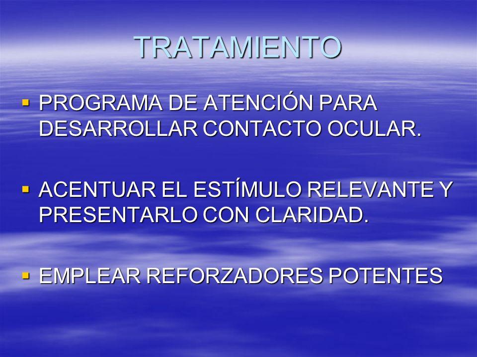 TRATAMIENTO PROGRAMA DE ATENCIÓN PARA DESARROLLAR CONTACTO OCULAR. PROGRAMA DE ATENCIÓN PARA DESARROLLAR CONTACTO OCULAR. ACENTUAR EL ESTÍMULO RELEVAN