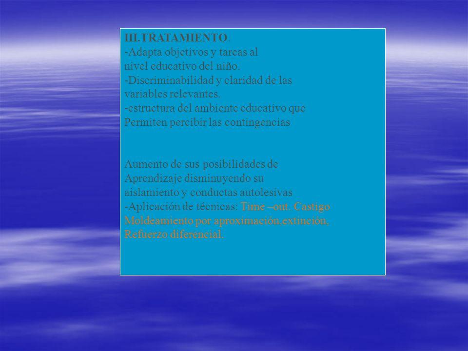 III.TRATAMIENTO. -Adapta objetivos y tareas al nivel educativo del niño. -Discriminabilidad y claridad de las variables relevantes. -estructura del am