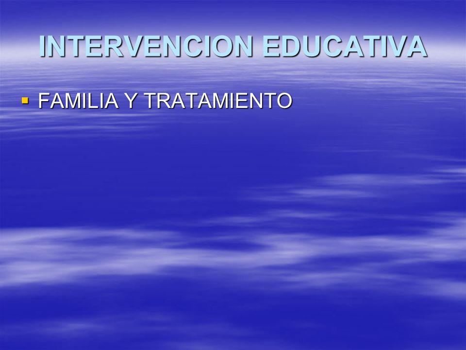 INTERVENCION EDUCATIVA FAMILIA Y TRATAMIENTO FAMILIA Y TRATAMIENTO