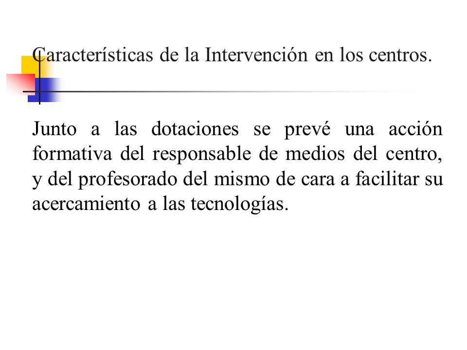 Características de la Intervención en los centros. Junto a las dotaciones se prevé una acción formativa del responsable de medios del centro, y del pr