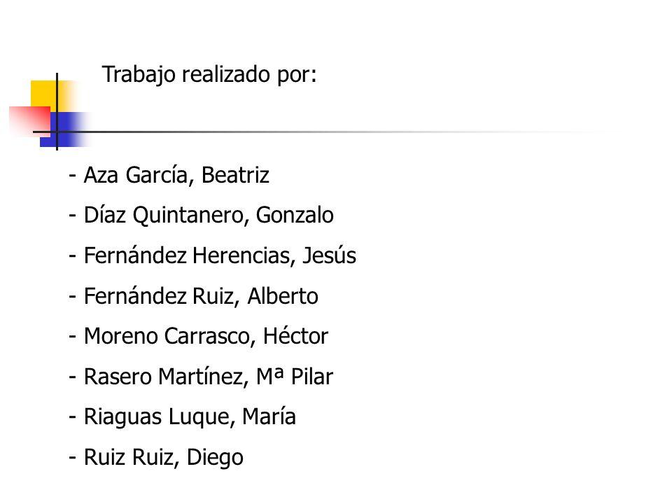 Trabajo realizado por: - Aza García, Beatriz - Díaz Quintanero, Gonzalo - Fernández Herencias, Jesús - Fernández Ruiz, Alberto - Moreno Carrasco, Héct