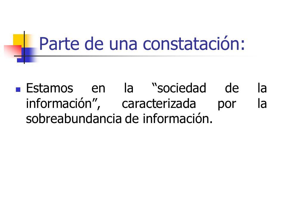 Parte de una constatación: Estamos en la sociedad de la información, caracterizada por la sobreabundancia de información.