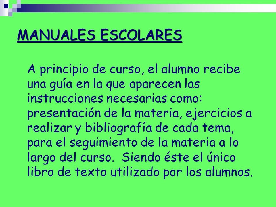 MANUALES ESCOLARES A principio de curso, el alumno recibe una guía en la que aparecen las instrucciones necesarias como: presentación de la materia, e
