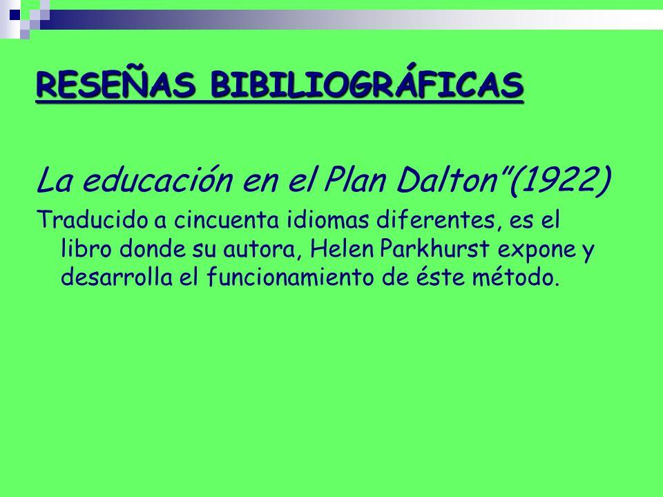 RESEÑAS BIBILIOGRÁFICAS La educación en el Plan Dalton(1922) Traducido a cincuenta idiomas diferentes, es el libro donde su autora, Helen Parkhurst ex