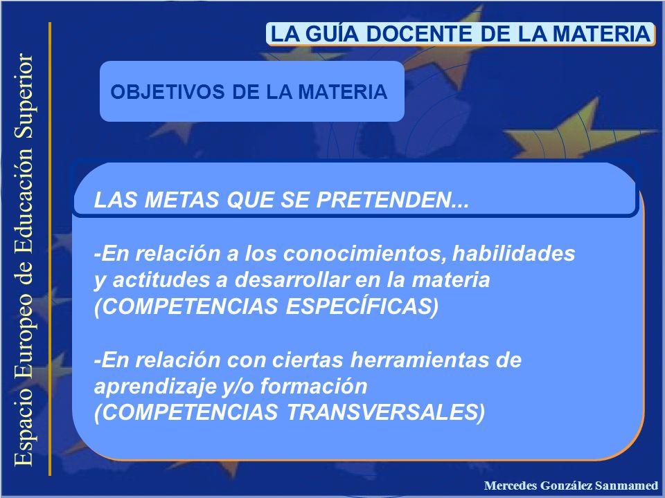 Espacio Europeo de Educación Superior LA GUÍA DOCENTE DE LA MATERIA LAS METAS QUE SE PRETENDEN... -En relación a los conocimientos, habilidades y acti
