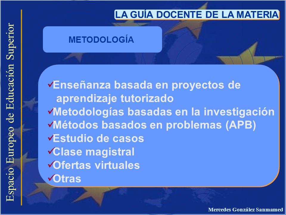 Espacio Europeo de Educación Superior LA GUÍA DOCENTE DE LA MATERIA Enseñanza basada en proyectos de aprendizaje tutorizado Metodologías basadas en la