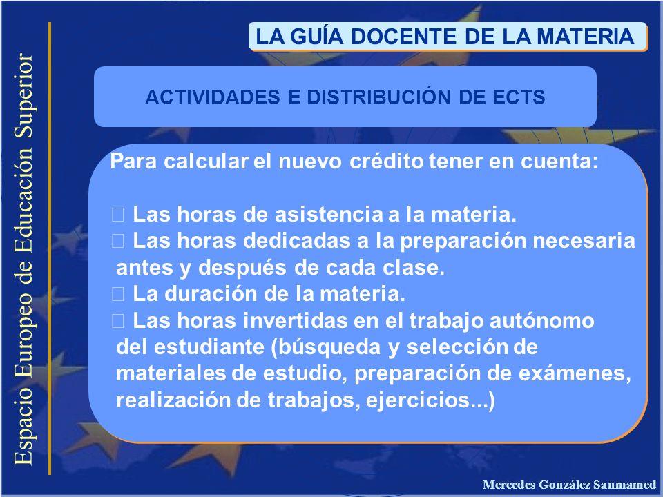 Espacio Europeo de Educación Superior LA GUÍA DOCENTE DE LA MATERIA Para calcular el nuevo crédito tener en cuenta: Las horas de asistencia a la mater