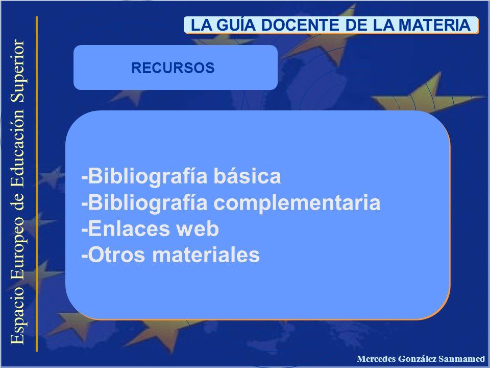 Espacio Europeo de Educación Superior LA GUÍA DOCENTE DE LA MATERIA -Bibliografía básica -Bibliografía complementaria -Enlaces web -Otros materiales -